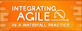 Integrating Agile in a Waterfall Practice